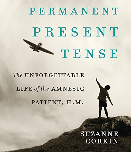 9781611749540: Permanent Present Tense: The Unforgettable Life of the Amnesiac Patient, H. M.