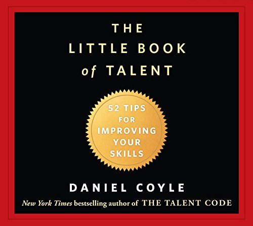 The Little Book of Talent 52 Tips for Improving Your Skills: Daniel Coyle