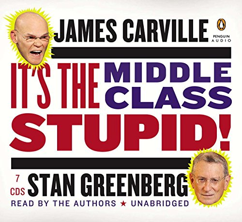 It's the Middle Class, Stupid! (9781611761146) by James Carville; Stan Greenberg