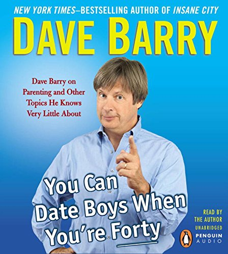 You Can Date Boys When You're Forty: Dave Barry on Parenting and Other Topics He Knows Very Little About (1611762413) by Dave Barry