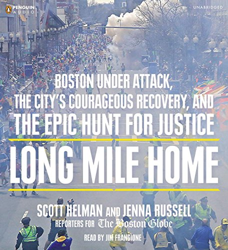 Long Mile Home: Boston Under Attack, the City's Courageous Recovery, and the Epic Hunt for ...