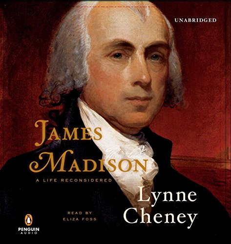 James Madison: A Life Reconsidered: Cheney, Lynne