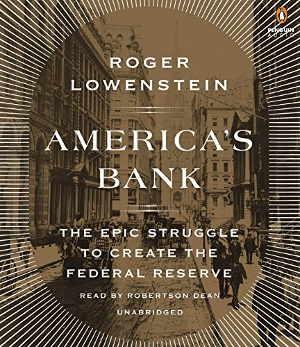 America's Bank: The Epic Struggle to Create the Federal Reserve (Compact Disc): Roger ...
