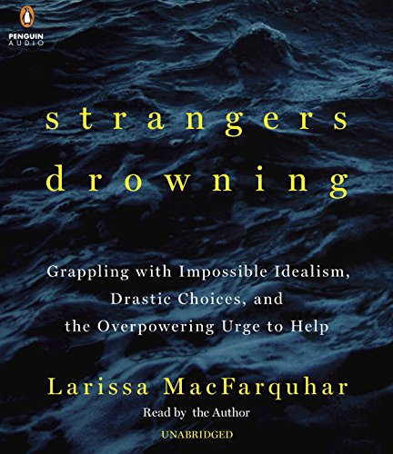 9781611764741: Strangers Drowning: Grappling with Impossible Idealism, Drastic Choices, and the Overpowering Urge to Help