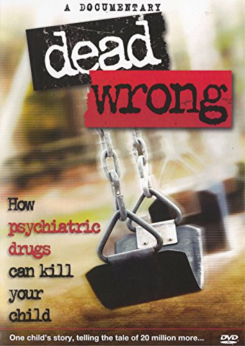 9781611778212: Dead Wrong: How Psychiatric Drugs Can Kill Your Child (DVD & Booklet)