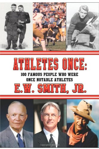 Athletes Once: 100 Famous People Who Were Once Notable Athletes: E. W. Jr. Smith