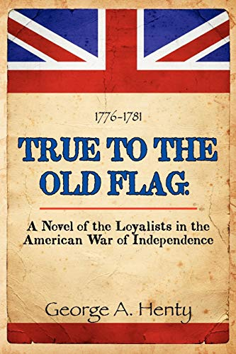 9781611791143: True to the Old Flag: A Novel of the Loyalists in the American War of Independence