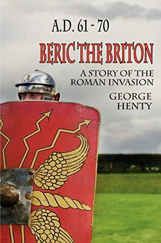 9781611791167: Beric the Briton: A Story of the Roman Invasion