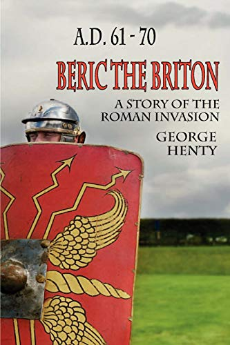 Beric the Briton: A Story of the Roman Invasion: George A. Henty