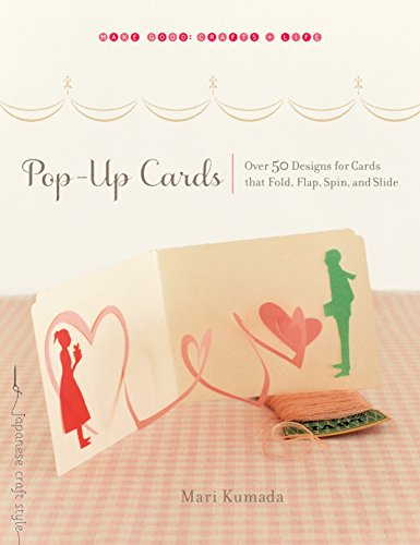 9781611800043: Pop-Up Cards: Over 50 Designs for Cards That Fold, Flap, Spin, and Slide (Make Good Crafts & Life)
