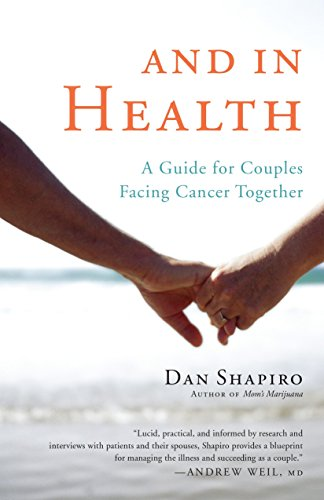And in Health: A Guide for Couples Facing Cancer Together: Dan Shapiro
