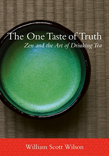 The One Taste of Truth: Zen and the Art of Drinking Tea: Wilson, William Scott