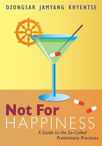 Not for Happiness: A Guide to the So-Called Preliminary Practices: Khyentse, Dzongsar Jamyang