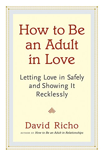 9781611800814: How to Be an Adult in Love: Letting Love in Safely and Showing It Recklessly