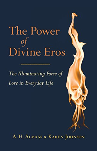 The Power of Divine Eros: The Illuminating Force of Love in Everyday Life: A. H. Almaas; Karen; M.D...