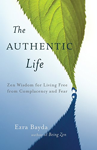 9781611800920: The Authentic Life: Zen Wisdom for Living Free from Complacency and Fear