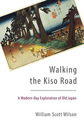 Walking the Kiso Road: A Modern-Day Exploration of Old Japan: Wilson, William Scott