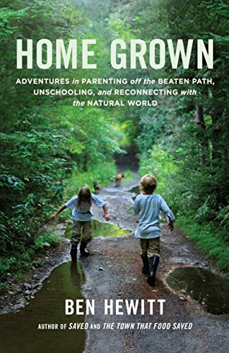 Home Grown: Adventures in Parenting off the Beaten Path, Unschooling, and Reconnecting with the ...