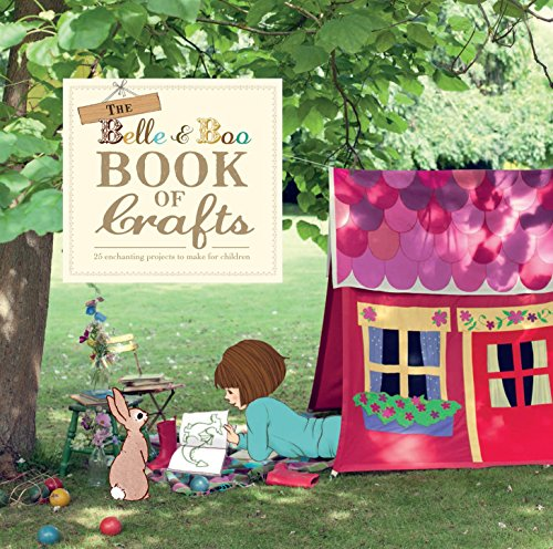 The Belle and Boo Book of Crafts: 25 Enchanting Projects to Make for Children: Sutcliffe, Mandy