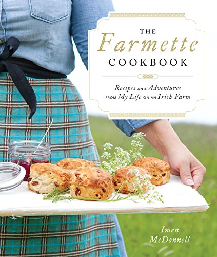 9781611802047: The Farmette Cookbook: Recipes and Adventures from My Life on an Irish Farm