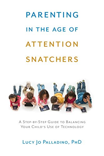 9781611802177: Parenting in the Age of Attention Snatchers: A Step-by-Step Guide to Balancing Your Child's Use of Technology