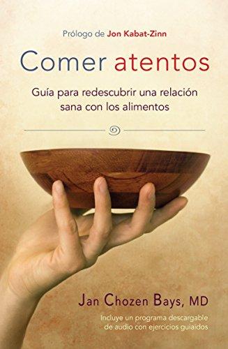 9781611802221: Comer atentos (Mindful Eating): Guía para redescubrir una relación sana con los alimentos (Spanish Edition)
