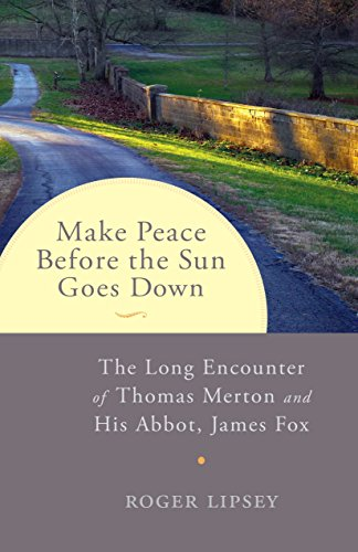 9781611802252: Make Peace before the Sun Goes Down: The Long Encounter of Thomas Merton and His Abbot, James Fox