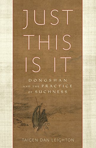 Just This Is It: Dongshan and the Practice of Suchness: Taigen Dan Leighton