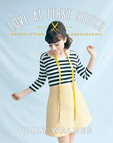 Love at First Stitch: Demystifying Dressmaking [With Pattern(s)] (Paperback): Tilly Walnes