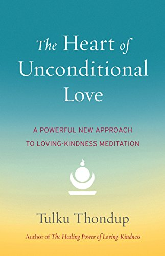 9781611802351: The Heart of Unconditional Love: A Powerful New Approach to Loving-Kindness Meditation