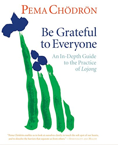 9781611802498: Be Grateful to Everyone: An In-Depth Guide to the Practice of Lojong