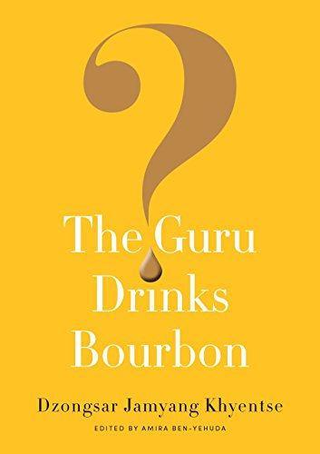 The Guru Drinks Bourbon?: Khyentse, Dzongsar Jamyang;