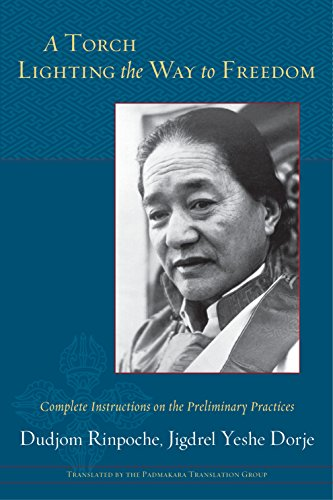A Torch Lighting the Way to Freedom: Complete Instructions on the Preliminary Practices: Rinpoche, ...