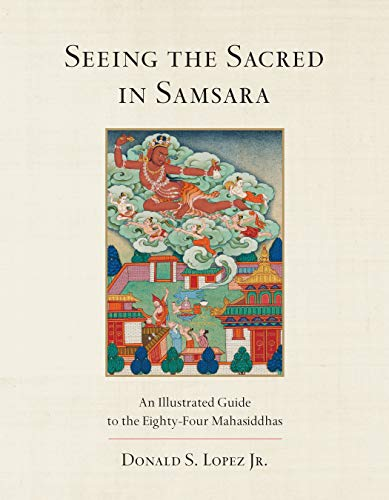 9781611804041: Seeing the Sacred in Samsara: An Illustrated Guide to the Eighty-Four Mahasiddhas
