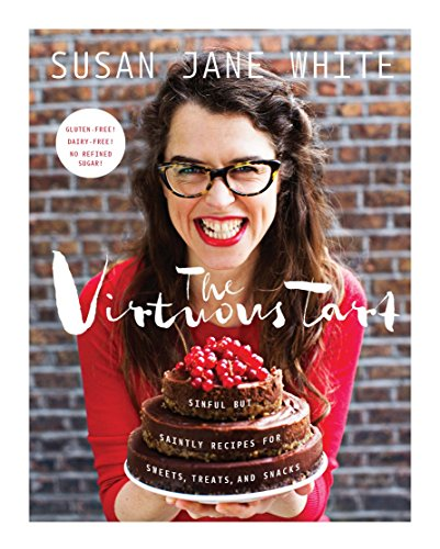 9781611804058: The Virtuous Tart: Sinful but Saintly Recipes for Sweets, Treats, and Snacks