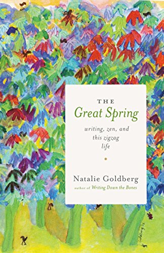 9781611804072: The Great Spring: Writing, Zen, and This Zigzag Life