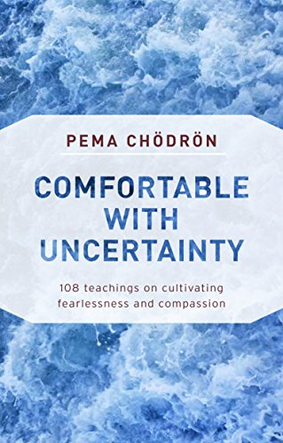 9781611805956: Comfortable with Uncertainty: 108 Teachings on Cultivating Fearlessness and Compassion