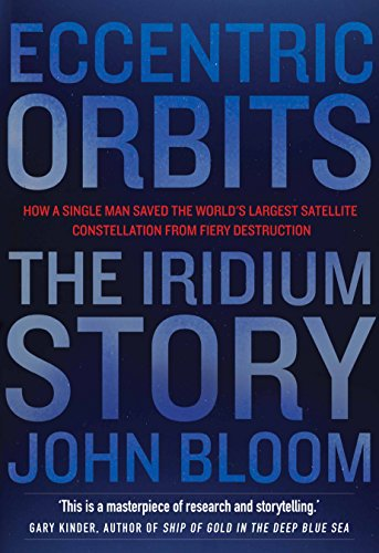 9781611855357: Eccentric Orbits: The Iridium Story - How a Single Man Saved the World's Largest Satellite Constellation From Fiery Destruction