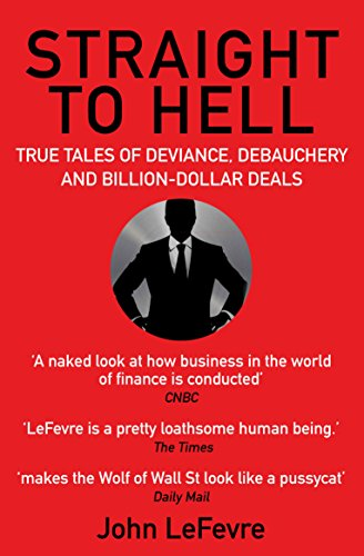 9781611855500: Straight to Hell: True Tales of Deviance, Debauchery and Billion-Dollar Deals