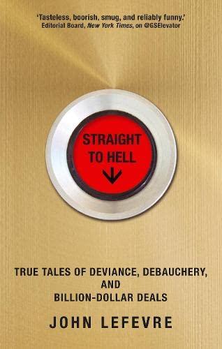 9781611855548: Straight to Hell: True Tales of Deviance, Debauchery, and Billion-Dollar Deals