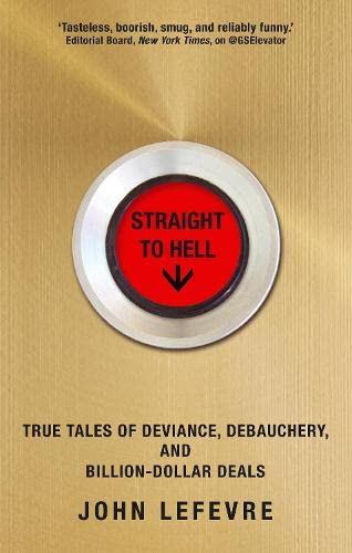 9781611855548: Straight to Hell: True Tales of Deviance, Debauchery and Billion-Dollar Deals