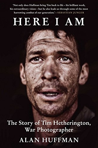 9781611855685: Here I Am: The story of Tim Hetherington, war photographer