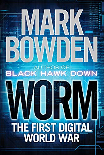 Worm: The First Digital World War: Bowden, Mark