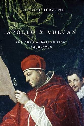 Apollo & Vulcan : The Art Markets in Italy, 1400-1700: Guerzoni, Guido