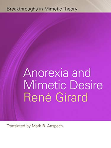 Anorexia and Mimetic Desire (Breakthroughs in Mimetic: Girard, René