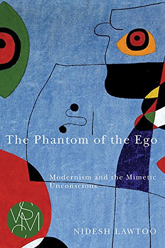9781611860962: The Phantom of the Ego: Modernism and the Mimetic Unconscious (Studies in Violence, Mimesis, & Culture)