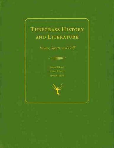 Turfgrass History and Literature: Lawns, Sports, and Golf: Beard, James B; Beard, Harriet J.; Beard...