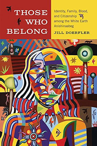 Those Who Belong: Identity, Family, Blood, and Citizenship among the White Earth Anishinaabeg (...
