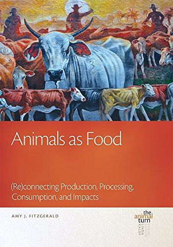 Animals as Food: (Re)connecting Production, Processing, Consumption, and Impacts (The Animal Turn):...