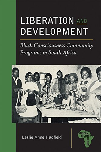 Liberation and Development: Black Consciousness Community Programs in South Africa (Paperback): ...